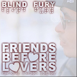 Friends Before Lovers (Single) Lyrics Blind Fury
