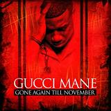 Gone Again Till November Lyrics Gucci Mane