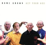 Act Your Age Lyrics Home Grown