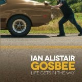 Life Gets In The Way Lyrics Ian Alistair Gosbee