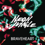 Braveheart (Single) Lyrics Neon Jungle