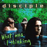 What Was I Thinking Lyrics Disciple