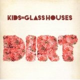 Dirt Lyrics Kids In Glass Houses