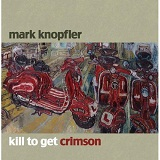 Kill to Get Crimson Lyrics Mark Knopfler