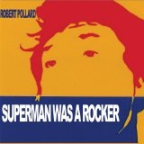 Superman Was A Rocker Lyrics Robert Pollard