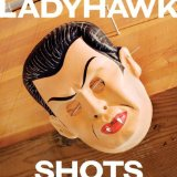 Shots Lyrics Ladyhawk