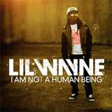 I Am Not A Human Being Lyrics Lil Wayne