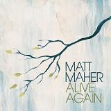 Alive Again Lyrics Matt Maher