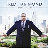 I Will Trust Lyrics Fred Hammond