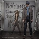 Nothing's Gonna Change the Way You Feel About Me Now Lyrics Justin Townes Earle