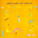 Old Rottenhat Lyrics Robert Wyatt