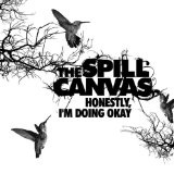 Honestly, I'm Doing Okay Lyrics The Spill Canvas