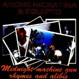 Midnight Machine Gun Rhymes & Alibis Lyrics Andre Nickatina