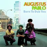Born to Dub You Lyrics Augustus Pablo