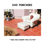 These Times Weren't Made For You (EP) Lyrics Dad Punchers