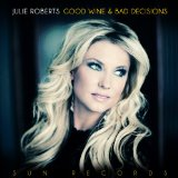 Good Wine and Bad Decisions Lyrics Julie Roberts