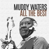 All The Best Lyrics Muddy Waters