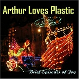 Brief Episodes Of Joy Lyrics Arthur Loves Plastic
