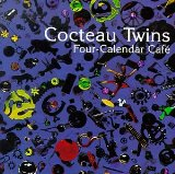 Four-calendar Cafe Lyrics Cocteau Twins