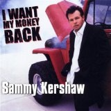 I Want My Money Back Lyrics Sammy Kershaw
