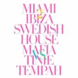 Miami 2 Ibiza (Single) Lyrics Swedish House Mafia & Tinie Tempah