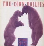 Nothing Of You Lyrics The Corn Dollies