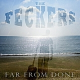 Far from Done Lyrics The Feckers