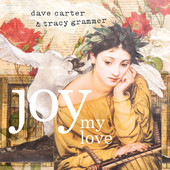 Joy My Love (EP) Lyrics Dave Carter & Tracy Grammer