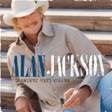 Alan Jackson Greatest Hits 2 Lyrics Alan Jackson