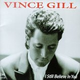 I Still Believe In You Lyrics Gill Vince