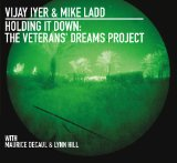Holding It Down: The Veterans' Dreams Project Lyrics Vijay Iyer & Mike Ladd