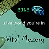2012 Save the World You're In Lyrics Vital Mezery
