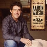 The Road & The Rodeo Lyrics Aaron Watson