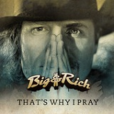 That's Why I Pray (Single) Lyrics Big And Rich