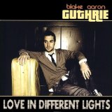 Love In Different Lights Lyrics Blake Aaron Guthrie
