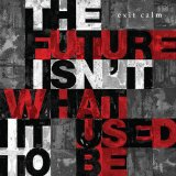 The Future Isn't What It Used To Be Lyrics Exit Calm