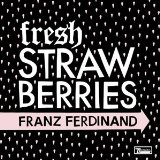 Fresh Strawberries Lyrics Franz Ferdinand