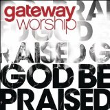 God Be Praised Lyrics Gateway Worship