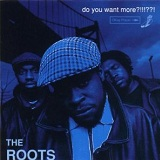 Do You Want More?!!!??! Lyrics The Roots