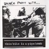 Dance Party With… Lyrics This Bike Is A Pipe Bomb
