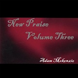 New Praise Volume Three Lyrics Adam Mckenzie
