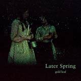 Later Spring Lyrics Gold Leaf