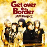 Get Over the Border Lyrics JAM Project