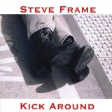 Kick Around Lyrics Steve Frame