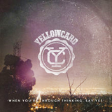 When You're Through Thinking, Say Yes Lyrics Yellowcard