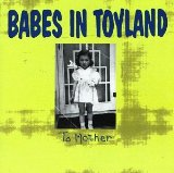 To Mother Lyrics Babes In Toyland