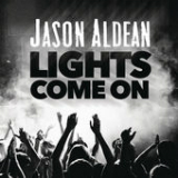 Lights Come On (Single) Lyrics Jason Aldean