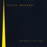 If Light Is Your Life... Lyrics Vital Mezery
