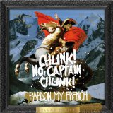 Pardon My French Lyrics Chunk! No, Captain Chunk!