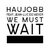 We Must Wait Lyrics Haujobb